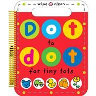 Dot to Dot for Tiny Tots Wipe Clean Activity Book by Priddy, Roger, 9780312517724