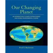 Our Changing Planet An Introduction to Earth System Science and Global Environmental Change by Mackenzie, Fred T., 9780321667724