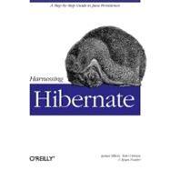 Harnessing Hibernate by Elliott, James, 9780596517724