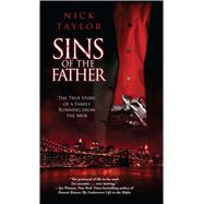 Sins of the Father: The True Story of a Family Running from the Mob by Taylor, Nick, 9781501127724