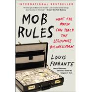 Mob Rules: What the Mafia Can Teach the Legitimate Businessman by Ferrante, Louis, 9781591847724