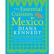 The Essential Cuisines of Mexico by Kennedy, Diana, 9780307587725