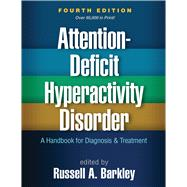Attention-Deficit Hyperactivity Disorder, Fourth Edition A Handbook for Diagnosis and Treatment by Barkley, Russell A., 9781462517725