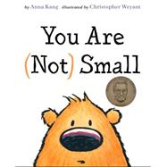 You Are (Not) Small by Kang, Anna; Weyant, Christopher, 9781477847725