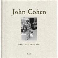 John Cohen: Walking in the Light by Cohen, John, 9783869307725