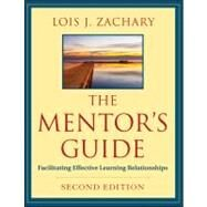 The Mentor's Guide Facilitating Effective Learning Relationships by Zachary, Lois J., 9780470907726