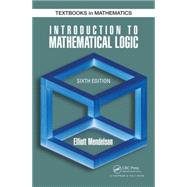 Introduction to Mathematical Logic, Sixth Edition by Mendelson; Elliott, 9781482237726