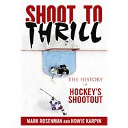 Shoot to Thrill: The History of Hockey's Shootout by Roseman, Mark; Karpin, Howie, 9781613217726
