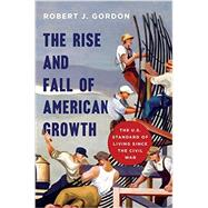 The Rise and Fall of American Growth by Gordon, Robert J., 9780691147727