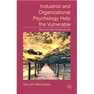 Industrial and Organizational Psychology Help the Vulnerable Serving the Underserved by Reichman, Walter, 9781137327727