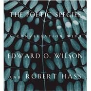 The Poetic Species: A Conversation With Edward O. Wilson and Robert Hass by Wilson, Edward O.; Hass, Robert; Briccetti, Lee, 9781934137727