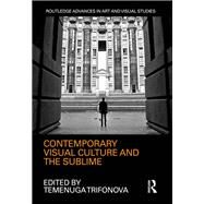 Contemporary Visual Culture and the Sublime by Trifonova; Temenuga, 9781138237728