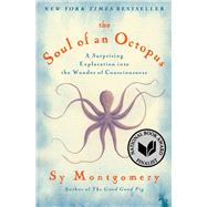 The Soul of an Octopus A Surprising Exploration into the Wonder of Consciousness by Montgomery, Sy, 9781451697728