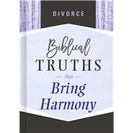 Divorce Biblical Truths that Bring Harmony by Unknown, 9781535917728