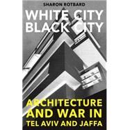 White City Black City by Rotbard, Sharon; Gat, Orit, 9780262527729