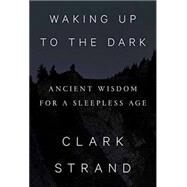 Waking Up to the Dark by STRAND, CLARKLYTLE, WILL, 9780812997729