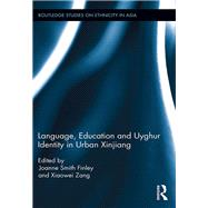 Language, Education and Uyghur Identity in Urban Xinjiang by Smith Finley; Joanne, 9781138847729