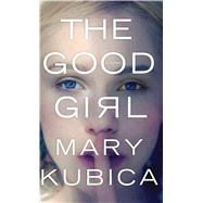 The Good Girl by Kubica, Mary, 9781432837730