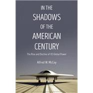 In the Shadows of the American Century by McCoy, Alfred W., 9781608467730