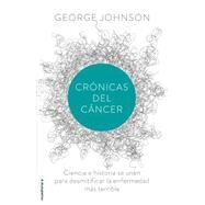 Cronicas del cancer / The Cancer Chronicles by Johnson, George, 9788499187730