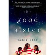 The Good Sister A Novel by Kain, Jamie, 9781250047731