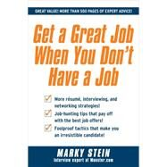 Get a Great Job When You Don't Have a Job by Stein, Marky, 9780071637732