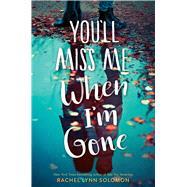 You'll Miss Me When I'm Gone by Solomon, Rachel Lynn, 9781481497732