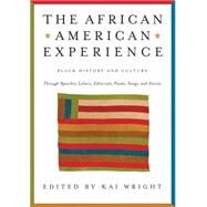 The African American Experience: Black History and Culture Through Original Speeches, Letters, Editorials, Poems, Songs, and Stories by Wright, Kai, 9781579127732