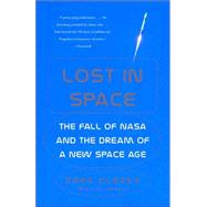 Lost in Space : The Fall of NASA and the Dream of a New Space Age by KLERKX, GREG, 9780375727733