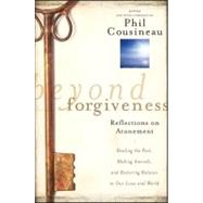 Beyond Forgiveness : Reflections on Atonement by Cousineau, Phil, 9780470907733