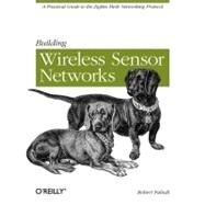 Building Wireless Sensor Networks : A Practical Guide to the ZigBee Mesh Networking Protocol by Faludi, Robert, 9780596807733