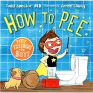 How to Pee: Potty Training for Boys by Spector, Dr. Todd; Chung, Arree, 9780805097733