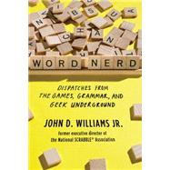 Word Nerd: Dispatches from the Games, Grammar, and Geek Underground by Williams, John D., 9780871407733