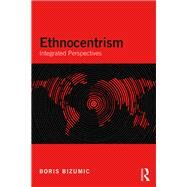 Ethnocentrism: Integrated Perspectives by Bizumic; Boris, 9781138187733