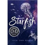 Starfish by Bowman, Akemi Dawn, 9781481487733