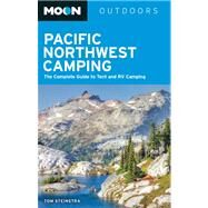 Moon Pacific Northwest Camping The Complete Guide to Tent and RV Camping in Washington and Oregon by Stienstra, Tom, 9781612387734