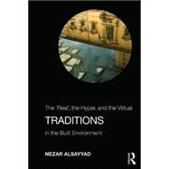 Traditions: The ôRealö, the Hyper, and the Virtual In the Built Environment by Alsayyad; Nezar, 9780415777735