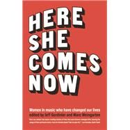 Here She Comes Now Women in Music Who Have Changed Our Lives by Gordinier, Jeff; Weingarten, Marc; Schappell, Elissa; Choi, Susan; Frangello, Gina, 9781940207735