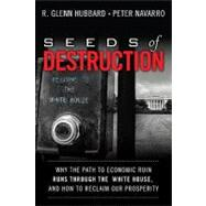 Seeds of Destruction : Why the Path to Economic Ruin Runs Through Washington, and How to Reclaim American Prosperity by Hubbard, R. Glenn; Navarro, Peter, 9780137027736