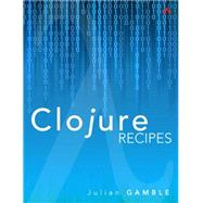 Clojure Recipes by Gamble, Julian, 9780321927736