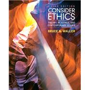 Consider Ethics Theory, Readings, and Contemporary Issues by Waller, Bruce N., 9780205017737