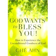 God Wants to Bless You!: How to Experience the Unconditional Goodness of God by Ahn, Ch', 9780800797737