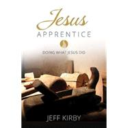 Jesus Apprentice: Doing What Jesus Did by Kirby, Jeff, 9781426787737