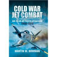 Cold War Jet Combat by Bowman, Martin W., 9781473837737