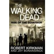 The Walking Dead: Rise of The Governor by Kirkman, Robert; Bonansinga, Jay, 9780312547738