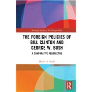 The Foreign Policies of Bill Clinton and George W. Bush: A Comparative Perspective by Smith; Martin A., 9780415437738