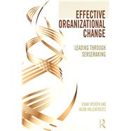 Effective Organizational Change: Leading Through Sensemaking by Iveroth; Einar, 9780415747738
