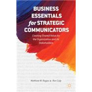 Business Essentials for Strategic Communicators Creating Shared Value for the Organization and its Stakeholders by Ragas, Matthew W.; Culp, Ron, 9781137387738