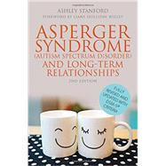 Asperger Syndrome Autism Spectrum Disorder and Long-term Relationships by Stanford, Ashley; Willey, Liane Holliday, 9781849057738