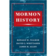 Mormon History by Walker, Ronald W.; Whittaker, David J.; Allen, James B.; Mauss, Armand L. (CON), 9780252077739
